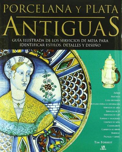 Porcelana y Plata Antiguas: Guía Ilustrada de los Servicios de Mesa para Identificar Estilos, Detalles y Diseño (Coleccionismo)