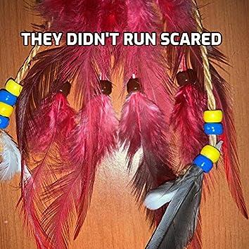 They Didn't Run Scared