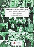 Construcción de la realeza astur: poder, territorio y comunicación en la Alta Ed: 136 (Historia)