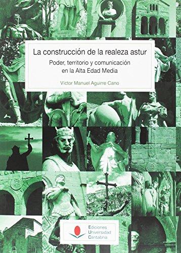 Construcción de la realeza astur: poder, territorio y comunicación en la Alta Ed (Historia)