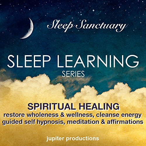 Spiritual Healing, Restore Wholeness & Wellness, Cleanse Energy: Sleep Learning, Guided Self Hypnosis, Meditations & Affirmations - Jupiter Productions audiobook cover art