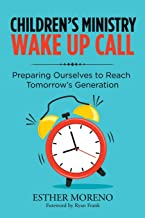 Children's Ministry Wake up Call: Preparing Ourselves to Reach Tomorrow's Generation