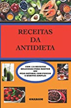 RECEITAS DA ANTIDIETA: COM 120 RECEITAS DELICIOSAS PARA MANTER SEU PESO NATURAL COM POUCOS E HÁBITOS SIMPLES