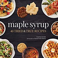 Maple Syrup: 40 Tried and True Recipes (Nature's Favorite Foods Cookbooks)