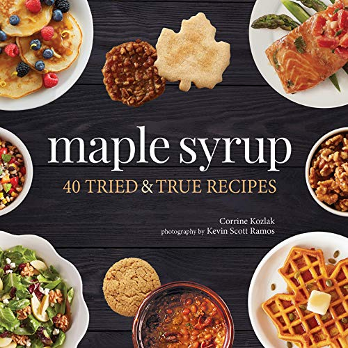 Maple Syrup: 40 Tried and True Recipes