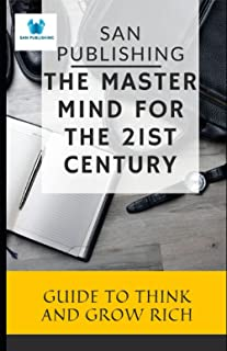 THE MASTER MIND FOR THE 21st CENTURY: Guide To Think And Grow Rich
