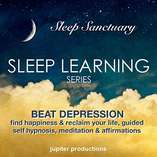 Beat Depression, Find Happiness & Reclaim Your Life: Sleep Learning, Guided Self Hypnosis, Meditation & Affirmations audiobook cover art