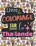 Livre de coloriage sur la Thaïlande: Cahier de coloriage amusant pour les...