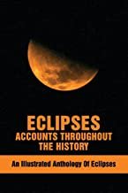 Eclipses Accounts Throughout The History: An Illustrated Anthology Of Eclipses: World History Expeditions