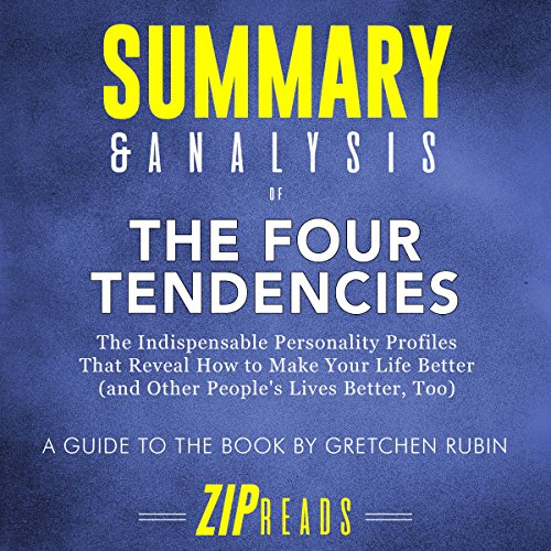 Summary & Analysis of The Four Tendencies: The Indispensable Personality Profiles That Reveal How to Make Your Life Better (and Other People's Lives...Too)     A Guide to the Book by Gretchen Rubin              By:                                                                                                                                 ZIP Reads                               Narrated by:                                                                                                                                 L.K. Negron                      Length: 33 mins     Not rated yet     Overall 0.0