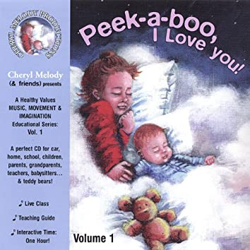 Peek-A-Boo, I Love You-Ages Birth to 6, 32 Activities With Cheryl Melody, Music Specialist/Performer; Kids and Parents