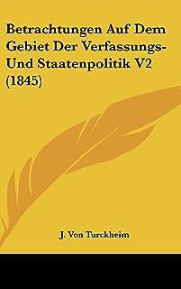 Betrachtungen Auf Dem Gebiet Der Verfassungs-Und Staatenpolitik V2 (1845)
