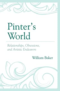 Pinter's World: Relationships, Obsessions, and Artistic Endeavors