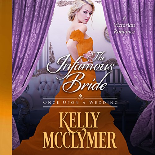 The Infamous Bride     Once Upon a Wedding Series, Book 4              By:                                                                                                                                 Kelly McClymer                               Narrated by:                                                                                                                                 Jaicie Kirkpatrick                      Length: 8 hrs and 15 mins     Not rated yet     Overall 0.0