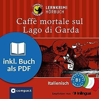 Caffè mortale sul     Compact Lernkrimis - Italienisch B1              Autor:                                                                                                                                 Roberta Rossi                               Sprecher:                                                                                                                                 Danila Piotti                      Spieldauer: 1 Std. und 18 Min.     31 Bewertungen     Gesamt 4,3