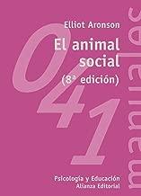 El animal social / The Social Animal (Manuales: Psicologia Y Educacion / Manuals: Psychology and Education) (Spanish Edition)
