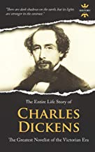 CHARLES DICKENS: The Greatest Novelist of the Victorian Era. The Entire Life Story (Great Biographies)
