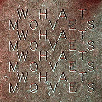 What Moves (Edit)