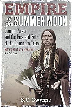 Paperback Empire of the Summer Moon: Quanah Parker and the Rise and Fall of the Comanches, the Most Powerful Indian Tribe in American History Book