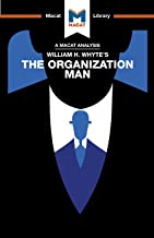 William H. Whyte's The Organization Man (The Macat Library)