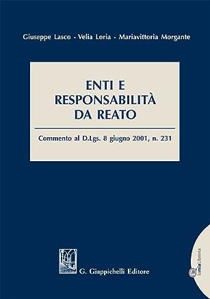 Enti e responsabilità da reato: Commento al D.Lgs. 8 giugno 2001, n. 231