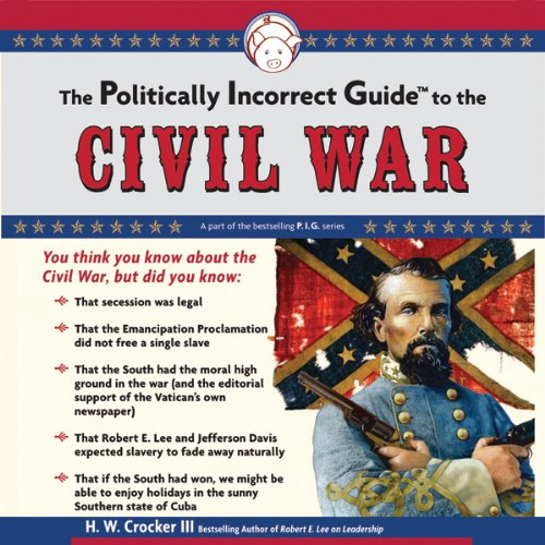 The Politically Incorrect Guide to the Civil War audiobook cover art