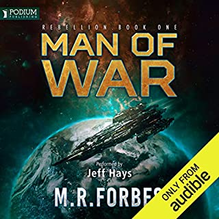 Man of War     Rebellion, Book 1              By:                                                                                                                                 M. R. Forbes                               Narrated by:                                                                                                                                 Jeff Hays                      Length: 11 hrs and 8 mins     872 ratings     Overall 4.4