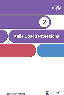 Agile Coach Profesional: El camino de un coach hacia la agilidad empresarial (Agile Coaching Path nº 2) (Spanish Edition)
