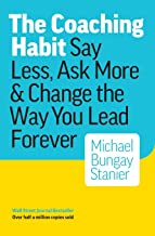 The Coaching Habit: Say Less, Ask More & Change the Way You Lead Forever PDF