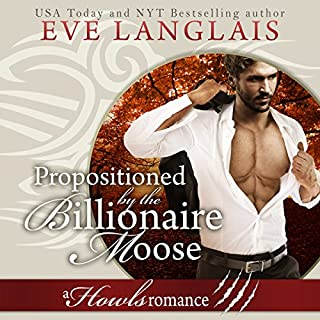 Propositioned by the Billionaire Moose     Howls Romance              Written by:                                                                                                                                 Eve Langlais                               Narrated by:                                                                                                                                 Logan McAllister                      Length: 3 hrs and 40 mins     2 ratings     Overall 3.5