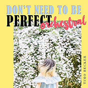 Don't Need to Be Perfect (Orchestral)