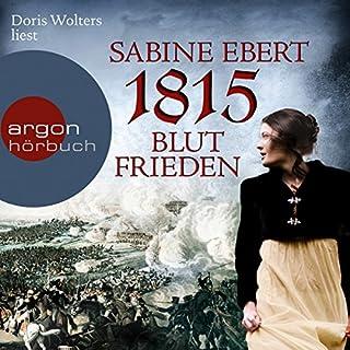 1815 - Blutfrieden     Die Napoléon-Romane 2              Autor:                                                                                                                                 Sabine Ebert                               Sprecher:                                                                                                                                 Doris Wolters                      Spieldauer: 31 Std. und 45 Min.     435 Bewertungen     Gesamt 4,5