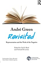 André Green Revisited (The International Psychoanalytical Association Psychoanalytic Classics Revisited)