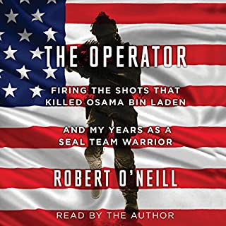 The Operator     Firing the Shots That Killed Osama Bin Laden and My Years as a SEAL Team Warrior              Written by:                                                                                                                                 Robert O'Neill                               Narrated by:                                                                                                                                 Robert O'Neill                      Length: 9 hrs and 42 mins     128 ratings     Overall 4.9