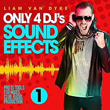 Only 4 DJ's Sound Effects, Vol. 1 (Pro DJ Tools for Mixes, Club, Radio, Production)