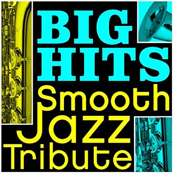 Big Hits Smooth Jazz Tribute