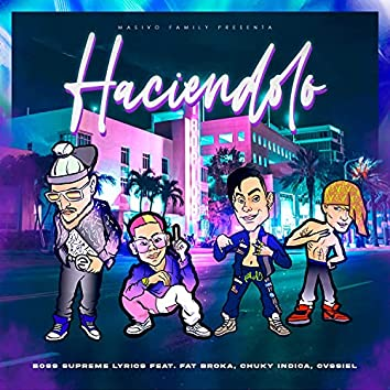 Haciendolo (feat. Fat Broka, Chuky Indica & Cvssiel)
