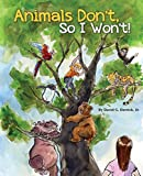 Animals Don't, So I Won't! (English Edition)