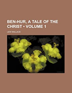 Ben-Hur, a Tale of the Christ (Volume 1)