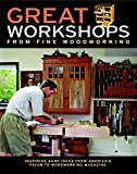 Great Workshops from Fine Woodworking: Inspiring Shop Ideas from Americas Favorite WW Mag