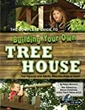 The Complete Guide to Building Your Own Tree House: For Parents and...