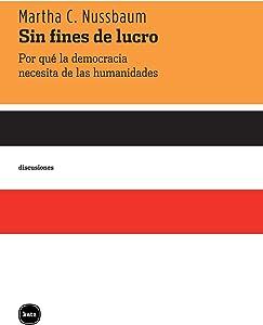 Sin fines de lucro. Por qué la democracia necesita de las humanidades (Discusiones nº 2032)