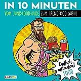 Endlich mitreden!: In 10 Minuten vom Junk-Food-Dude zum Trendfood-Guru: Das perfekte Geschenk für den Mann: ein Buch!