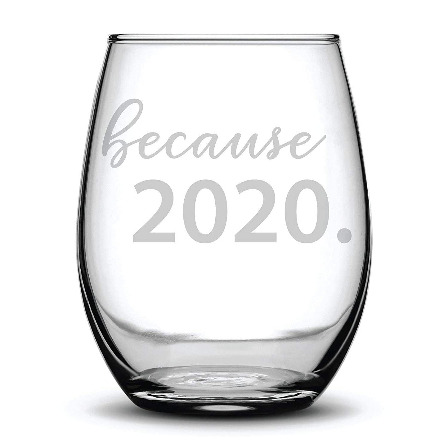Because 2020 Funny Quarantine Gift Etched Laser Max 40% OFF Wine Stemless Gl Special Campaign