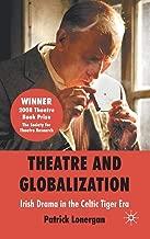 Theatre and Globalization: Irish Drama in the Celtic Tiger Era