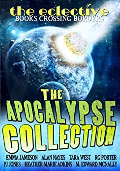 The Eclective: The Apocalypse Collection by [Tara West, R G  Porter, P J  Jones, M Edward McNally, Alan  Nayes, Emma  Jameson, Heather Marie Adkins]