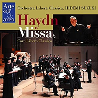 ハイドン : ミサ曲 変ロ長調 「小オルガン・ミサ」 | 「あなたこそ栄光と誉れにふさわしく」 (神への感謝の歌) 他 (Haydn : Missa / Coro Libero Classico | Orchestra Libera Class...