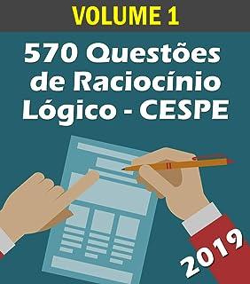 570 Questões de Raciocínio Lógico para Concursos - Banca CESPE: Volume 1 - Atualizadas até 05/2019 (Raciocinio Logico) (Po...