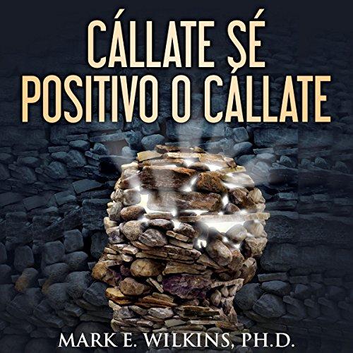 ¡Cállate! Sé Positivo O Cállate audiobook cover art