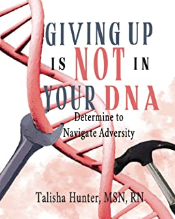 Giving Up is Not in Your DNA: Determine to Navigate Adversity